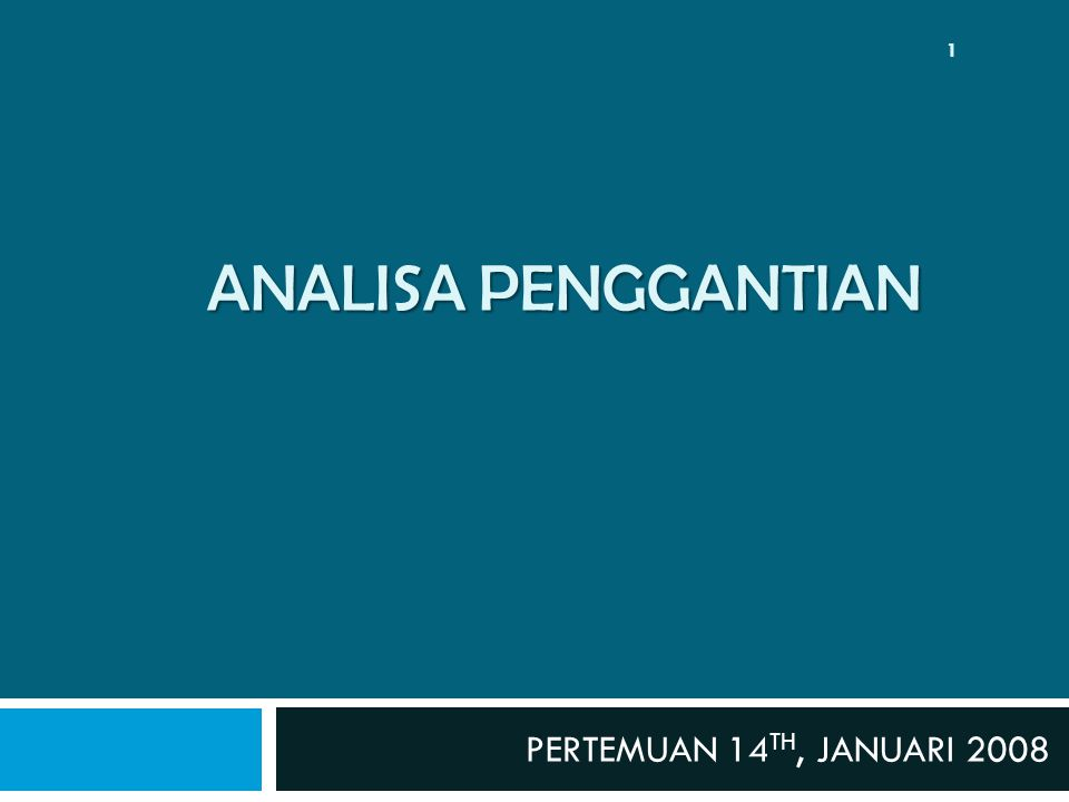 ANALISA PENGGANTIAN PERTEMUAN 14 TH, JANUARI 2008 1