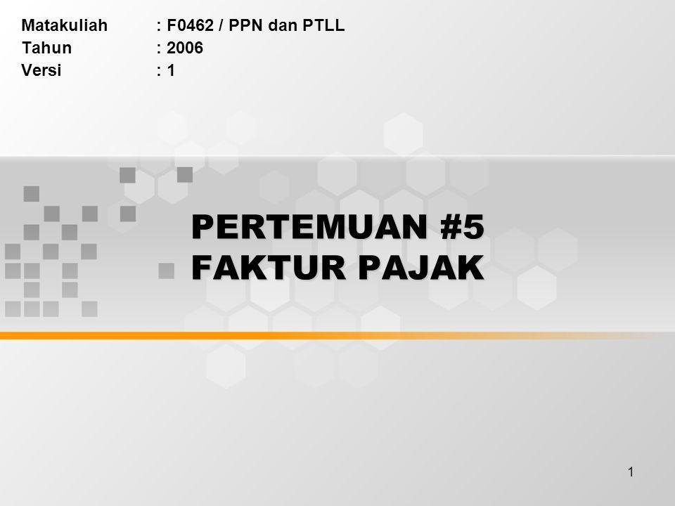 1 PERTEMUAN #5 FAKTUR PAJAK Matakuliah: F0462 / PPN dan PTLL Tahun: 2006 Versi: 1