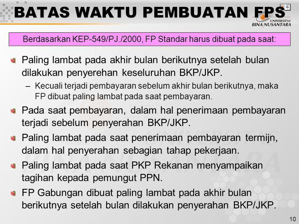 10 BATAS WAKTU PEMBUATAN FPS Paling lambat pada akhir bulan berikutnya setelah bulan dilakukan penyerehan keseluruhan BKP/JKP. –Kecuali terjadi pembay