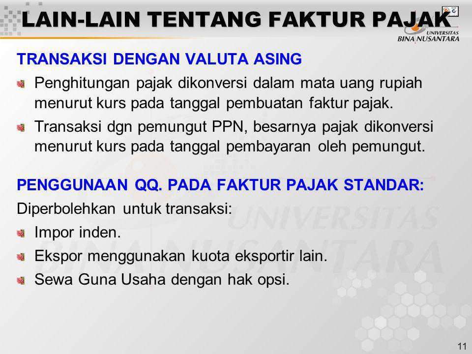11 LAIN-LAIN TENTANG FAKTUR PAJAK TRANSAKSI DENGAN VALUTA ASING Penghitungan pajak dikonversi dalam mata uang rupiah menurut kurs pada tanggal pembuat