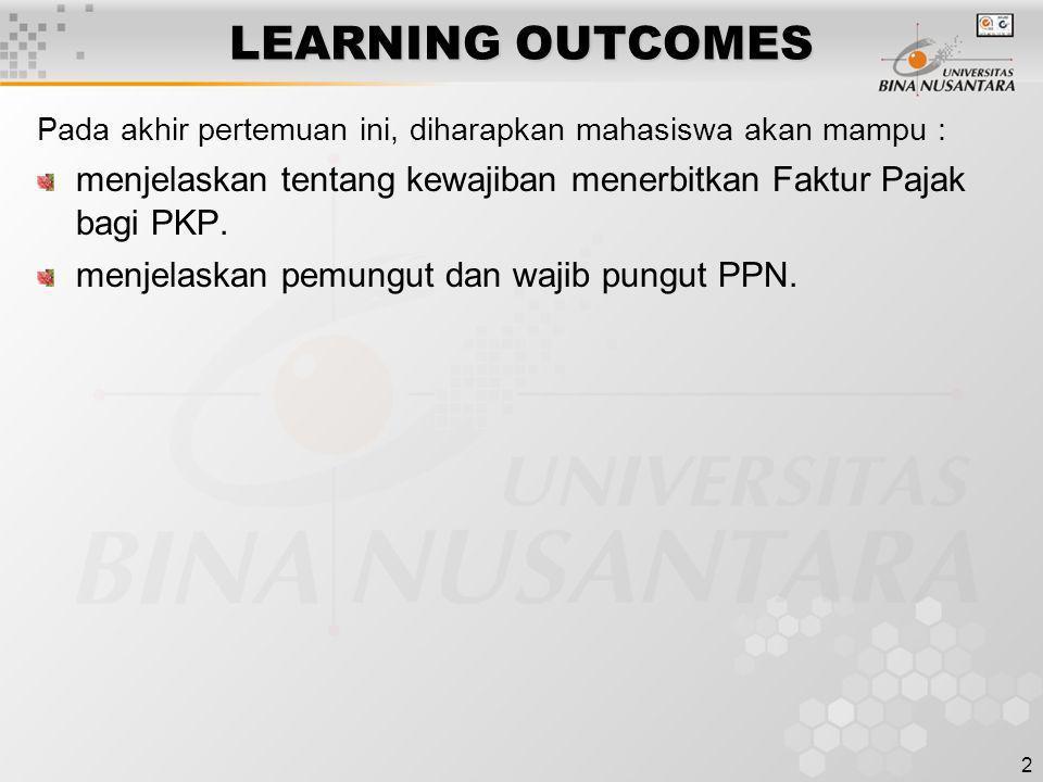 2 LEARNING OUTCOMES Pada akhir pertemuan ini, diharapkan mahasiswa akan mampu : menjelaskan tentang kewajiban menerbitkan Faktur Pajak bagi PKP. menje