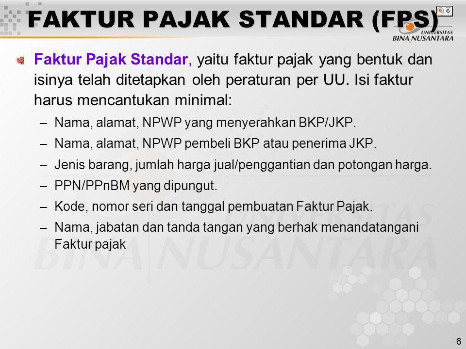 6 FAKTUR PAJAK STANDAR (FPS) Faktur Pajak Standar, yaitu faktur pajak yang bentuk dan isinya telah ditetapkan oleh peraturan per UU. Isi faktur harus