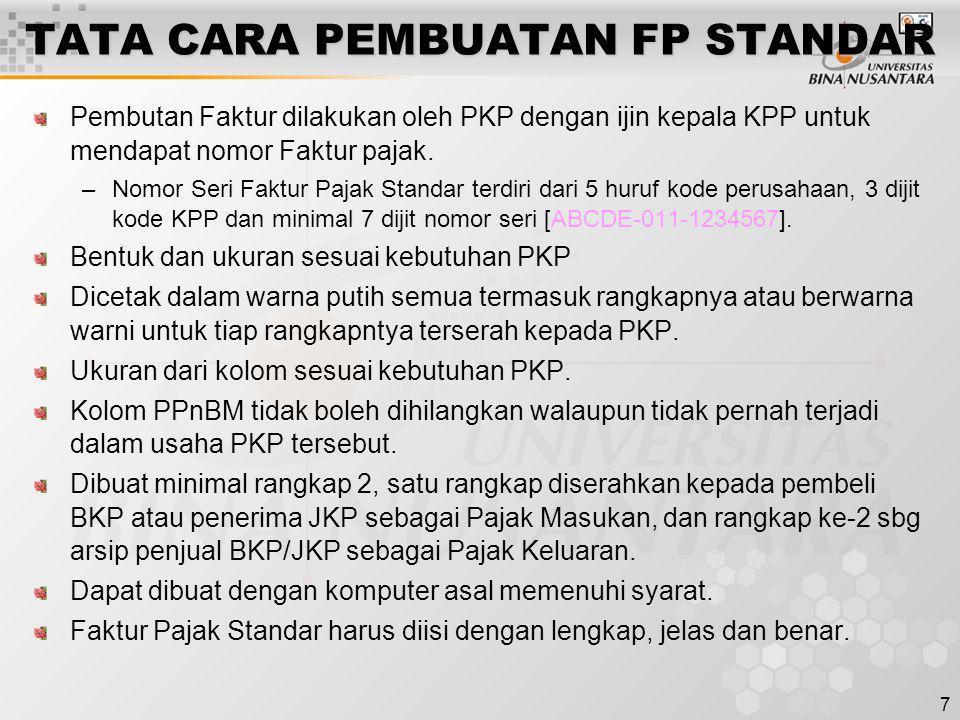 7 TATA CARA PEMBUATAN FP STANDAR Pembutan Faktur dilakukan oleh PKP dengan ijin kepala KPP untuk mendapat nomor Faktur pajak. –Nomor Seri Faktur Pajak