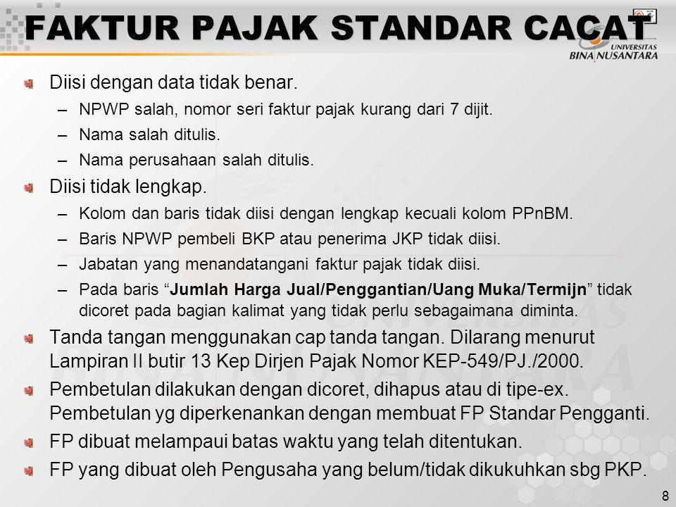 8 FAKTUR PAJAK STANDAR CACAT Diisi dengan data tidak benar. –NPWP salah, nomor seri faktur pajak kurang dari 7 dijit. –Nama salah ditulis. –Nama perus