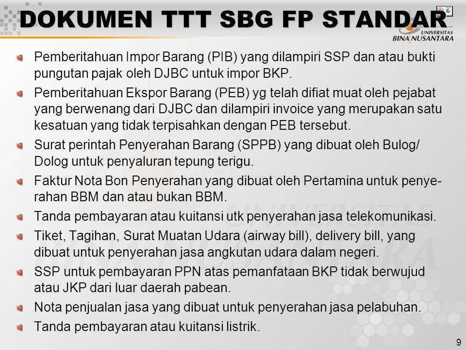 9 DOKUMEN TTT SBG FP STANDAR Pemberitahuan Impor Barang (PIB) yang dilampiri SSP dan atau bukti pungutan pajak oleh DJBC untuk impor BKP. Pemberitahua