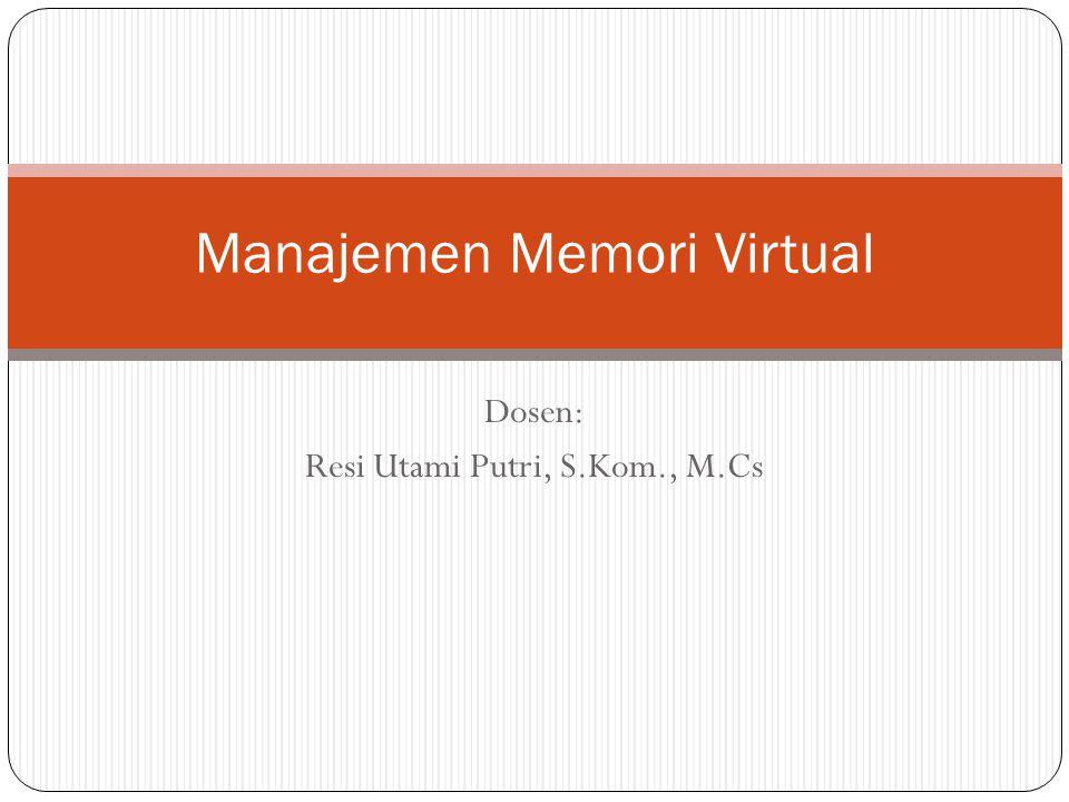 Dosen: Resi Utami Putri, S.Kom., M.Cs Manajemen Memori Virtual