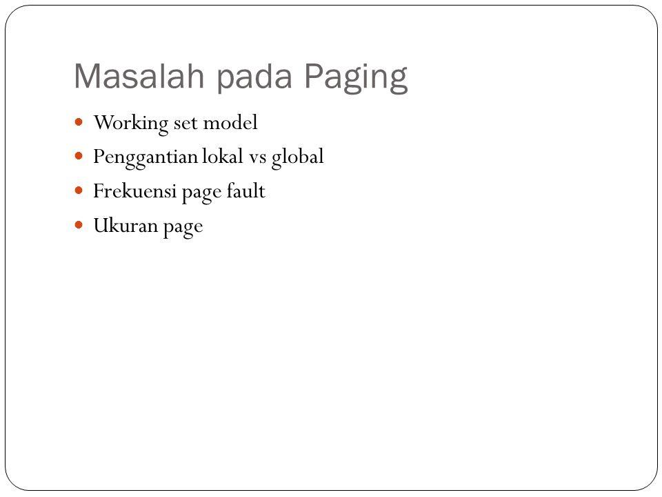 Masalah pada Paging Working set model Penggantian lokal vs global Frekuensi page fault Ukuran page