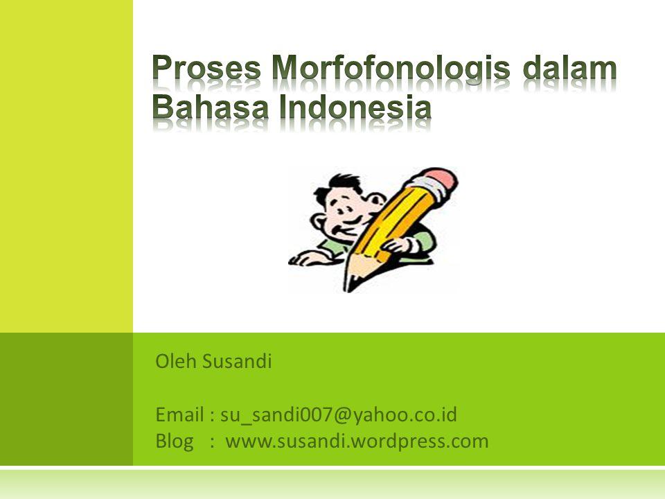 o Proses penggantian fonem terjadi bila proses penggabungan morfem dasar dengan afiks membentuk fonem baru.