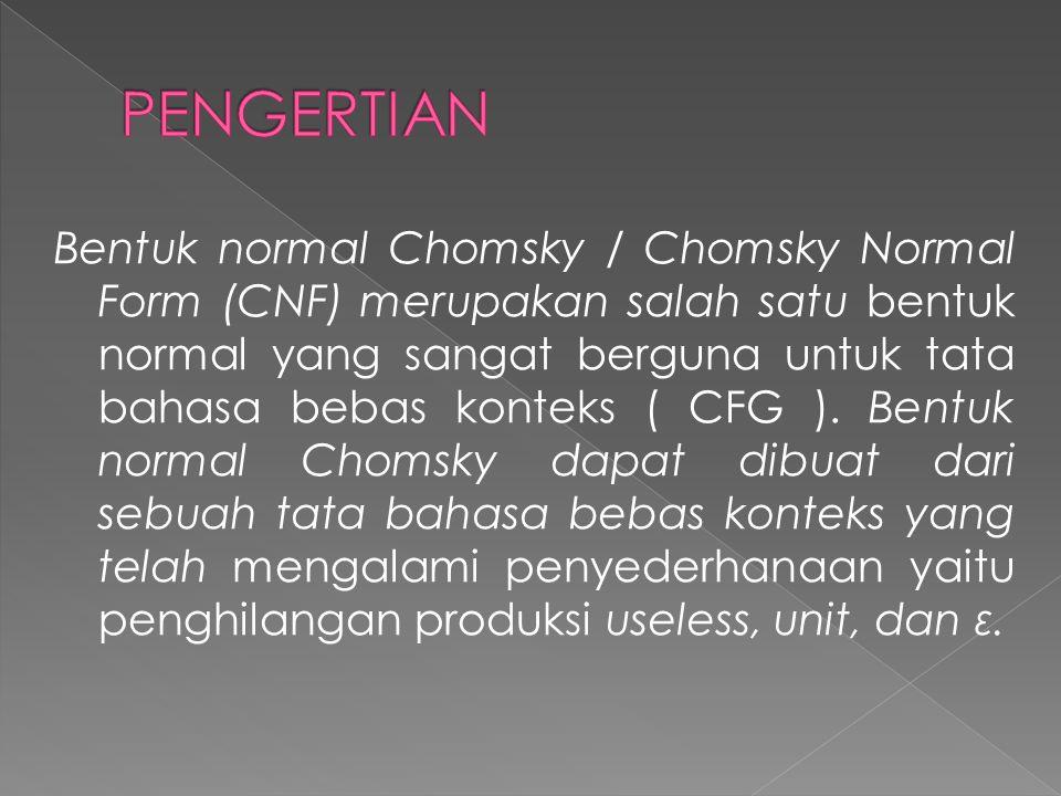 Bentuk normal Chomsky / Chomsky Normal Form (CNF) merupakan salah satu bentuk normal yang sangat berguna untuk tata bahasa bebas konteks ( CFG ).