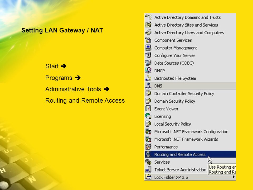Start  Programs  Administrative Tools  Routing and Remote Access Setting LAN Gateway / NAT