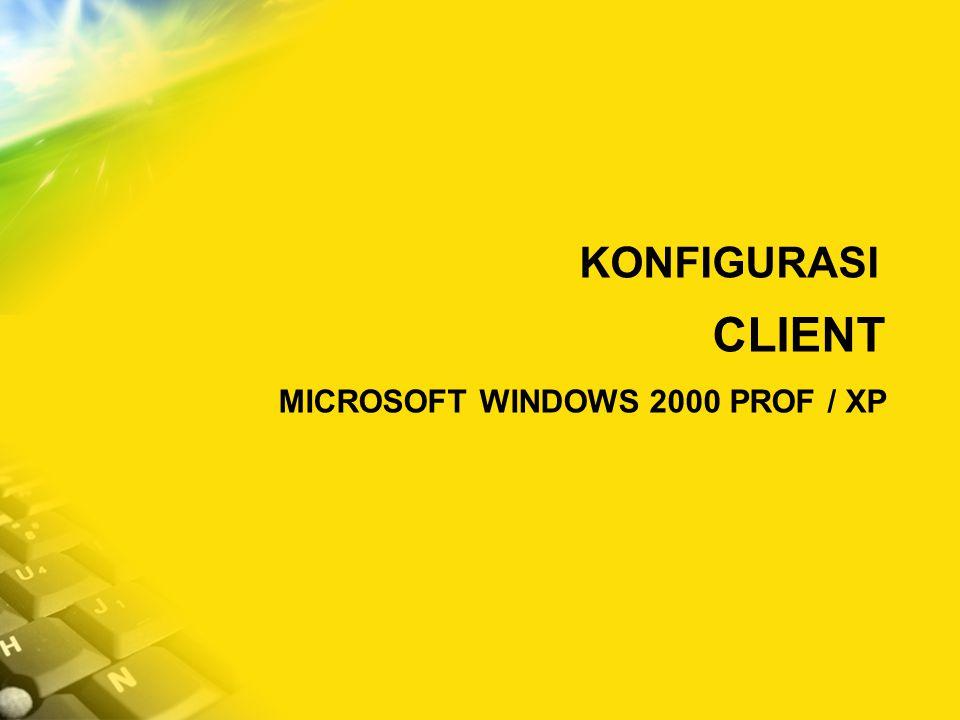 CLIENT MICROSOFT WINDOWS 2000 PROF / XP KONFIGURASI