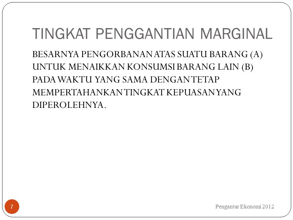 AKIBAT PERUBAHAN PENDAPATAN DAN HARGA Pengantar Ekonomi 2012 18 1.