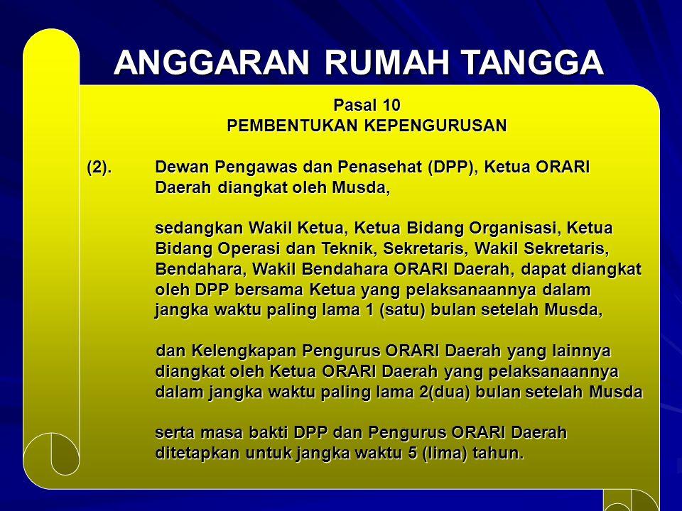 ANGGARAN RUMAH TANGGA Pasal 10 PEMBENTUKAN KEPENGURUSAN (2). Dewan Pengawas dan Penasehat (DPP), Ketua ORARI Daerah diangkat oleh Musda, sedangkan Wak