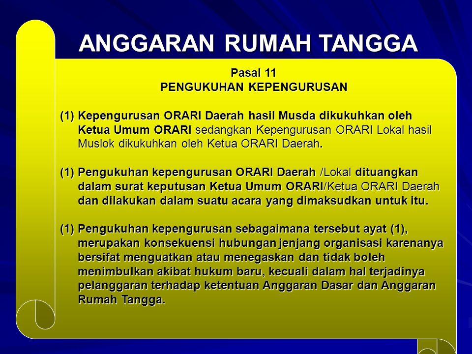 ANGGARAN RUMAH TANGGA Pasal 11 PENGUKUHAN KEPENGURUSAN (1)Kepengurusan ORARI Daerah hasil Musda dikukuhkan oleh Ketua Umum ORARI sedangkan Kepengurusa