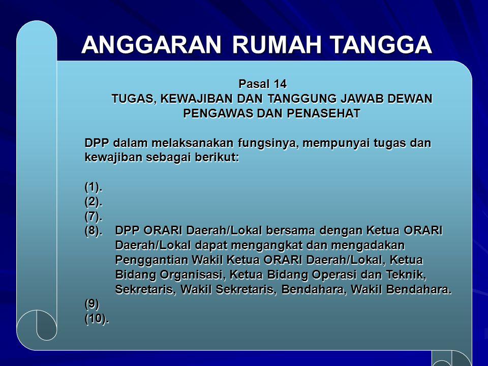 ANGGARAN RUMAH TANGGA Pasal 14 TUGAS, KEWAJIBAN DAN TANGGUNG JAWAB DEWAN PENGAWAS DAN PENASEHAT DPP dalam melaksanakan fungsinya, mempunyai tugas dan
