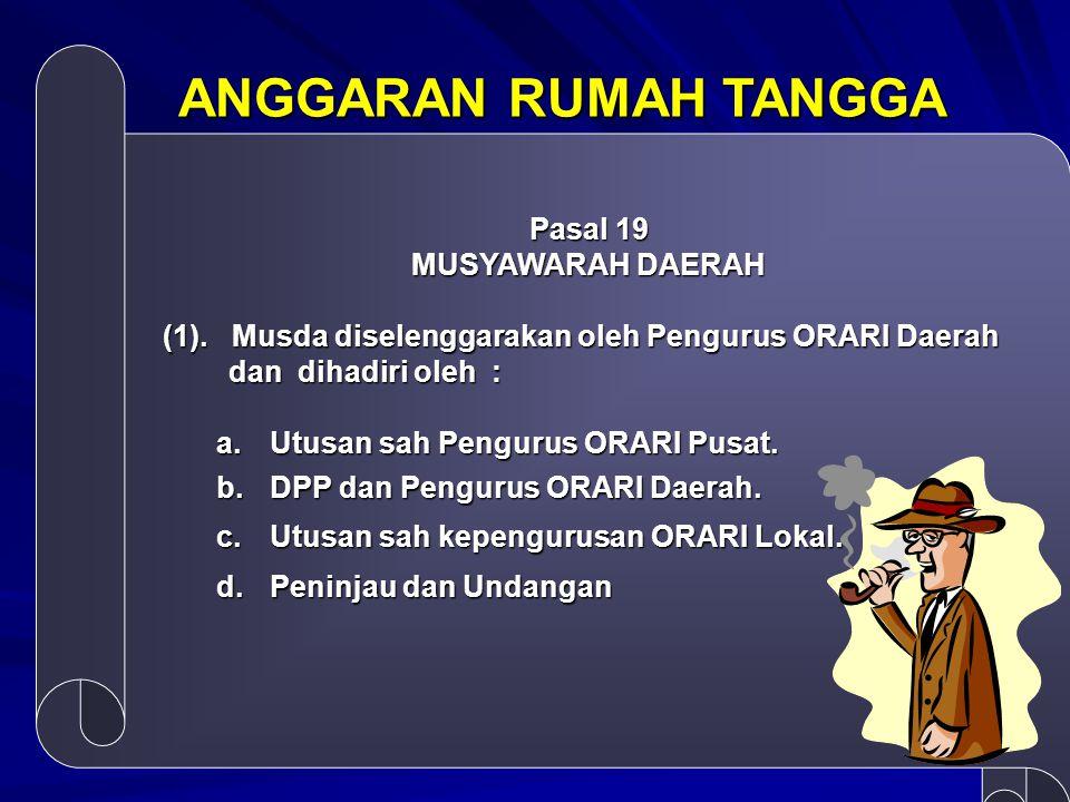 Pasal 19 MUSYAWARAH DAERAH (1). Musda diselenggarakan oleh Pengurus ORARI Daerah dan dihadiri oleh : dan dihadiri oleh : a. Utusan sah Pengurus ORARI