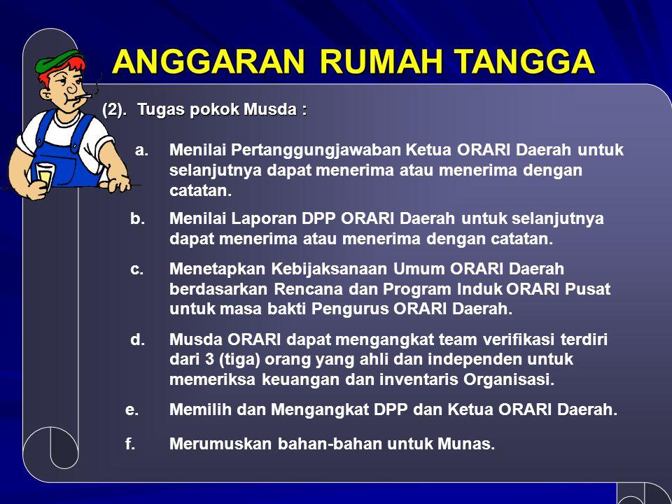 (2). Tugas pokok Musda : a. Menilai Pertanggungjawaban Ketua ORARI Daerah untuk selanjutnya dapat menerima atau menerima dengan catatan. b.Menilai Lap