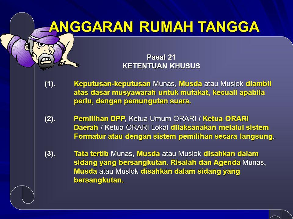 Pasal 21 KETENTUAN KHUSUS (1). Keputusan-keputusan Munas, Musda atau Muslok diambil atas dasar musyawarah untuk mufakat, kecuali apabila perlu, dengan