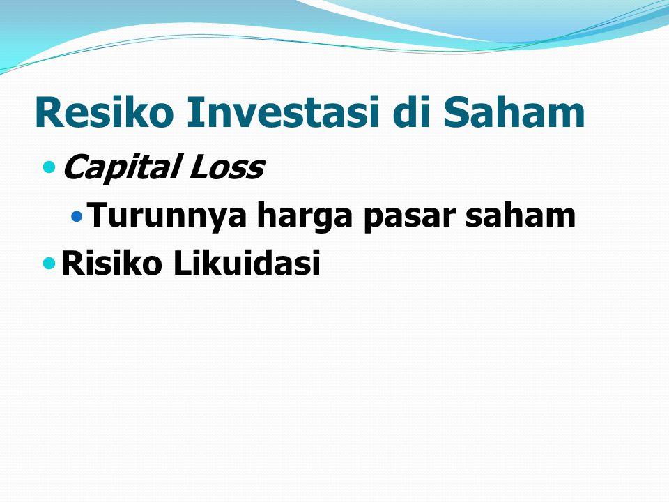 Resiko Investasi di Saham Capital Loss Turunnya harga pasar saham Risiko Likuidasi