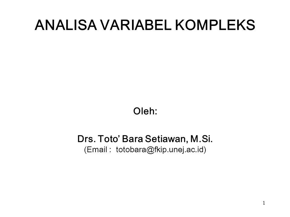 1 ANALISA VARIABEL KOMPLEKS Oleh: Drs. Toto' Bara Setiawan, M.Si.