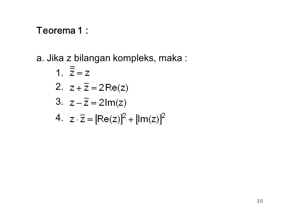 10 Teorema 1 : a. Jika z bilangan kompleks, maka : 1. 2. 3. 4.