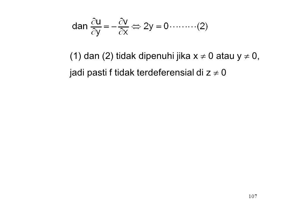 107 (1)dan (2) tidak dipenuhi jika x  0 atau y  0, jadi pasti f tidak terdeferensial di z  0