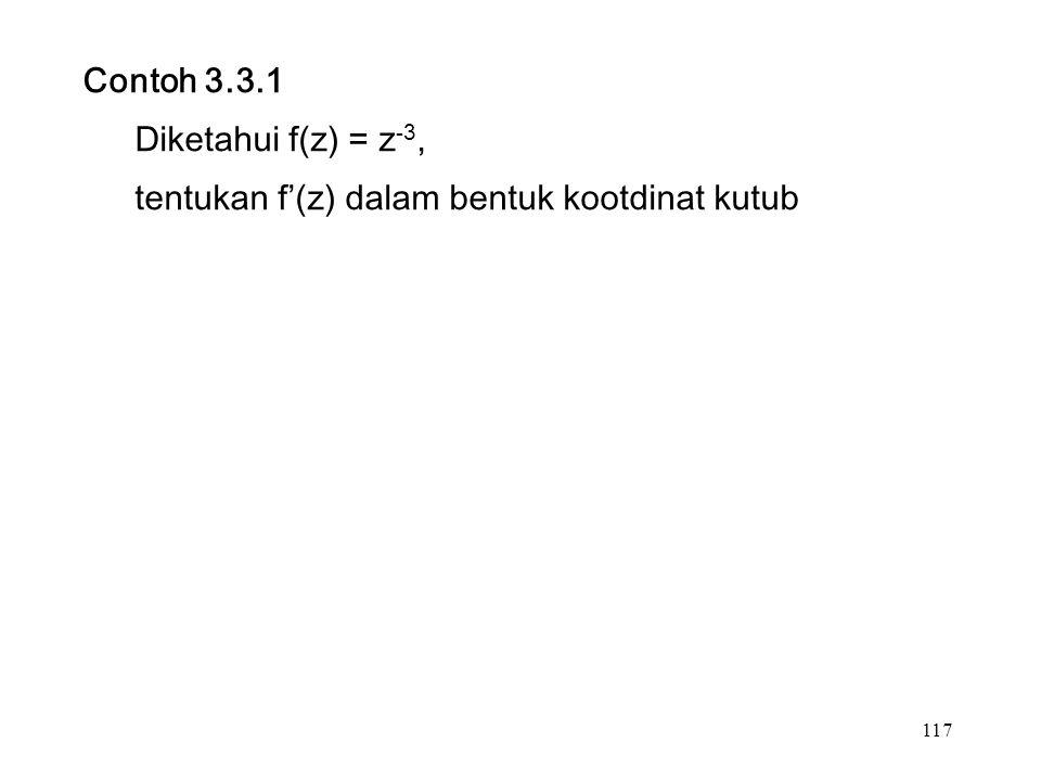 117 Contoh 3.3.1 Diketahui f(z) = z -3, tentukan f'(z) dalam bentuk kootdinat kutub