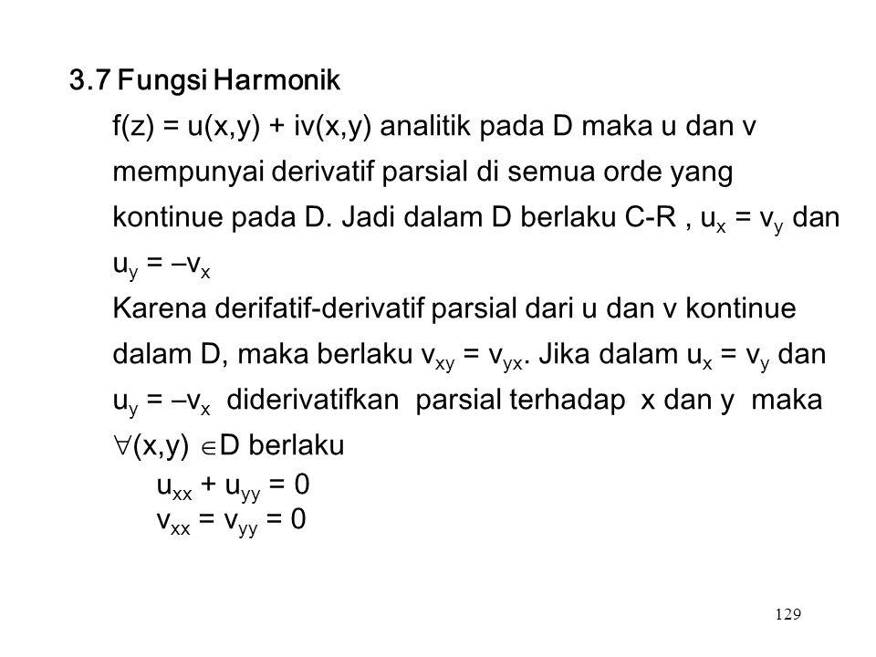 129 3.7 Fungsi Harmonik f(z) = u(x,y) + iv(x,y) analitik pada D maka u dan v mempunyai derivatif parsial di semua orde yang kontinue pada D.