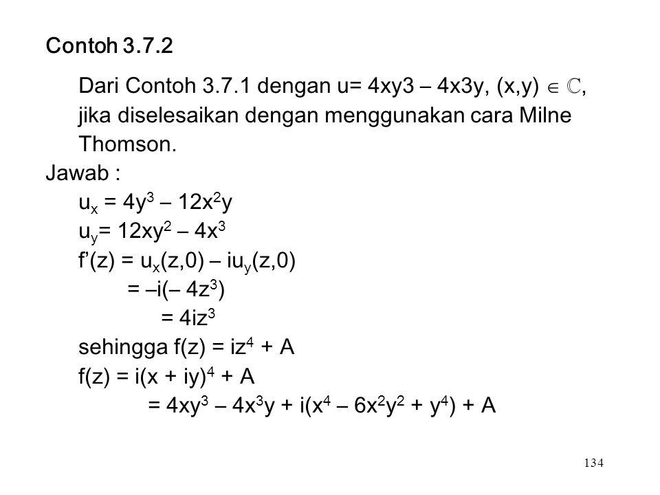 134 Contoh 3.7.2 Dari Contoh 3.7.1 dengan u= 4xy3 – 4x3y, (x,y)  ℂ, jika diselesaikan dengan menggunakan cara Milne Thomson.