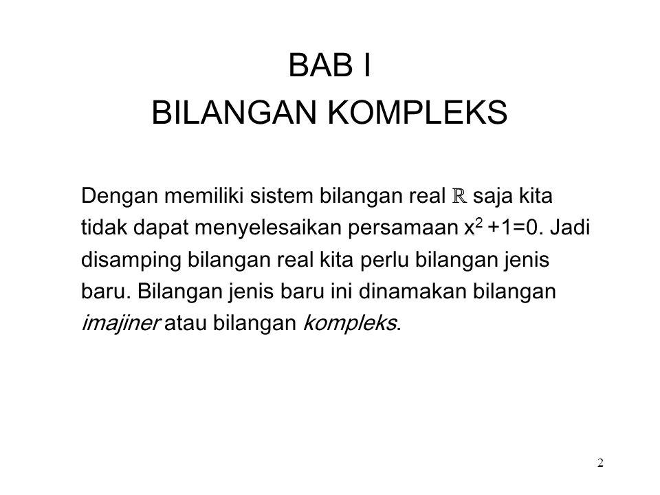 2 BAB I BILANGAN KOMPLEKS Dengan memiliki sistem bilangan real ℝ saja kita tidak dapat menyelesaikan persamaan x 2 +1=0.