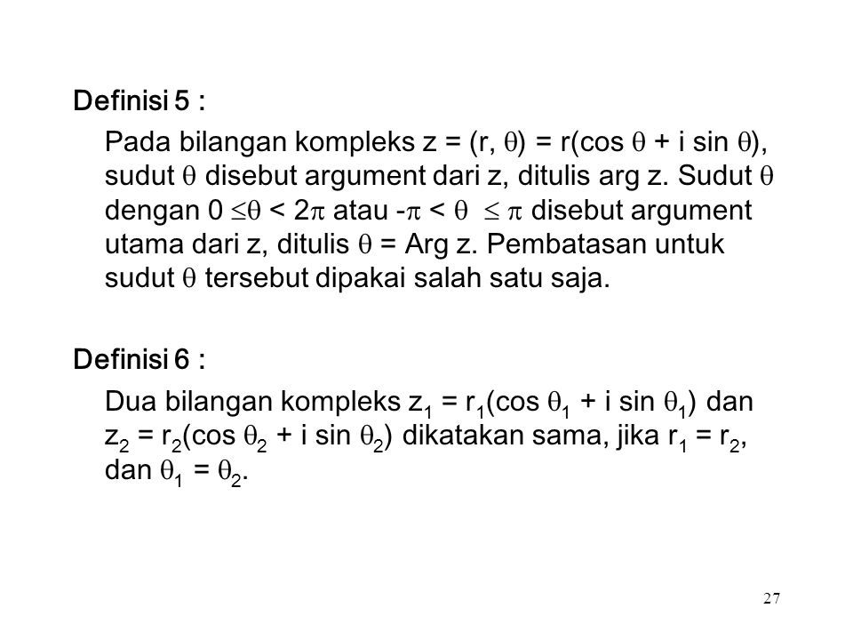 27 Definisi 5 : Pada bilangan kompleks z = (r,  ) = r(cos  + i sin  ), sudut  disebut argument dari z, ditulis arg z.