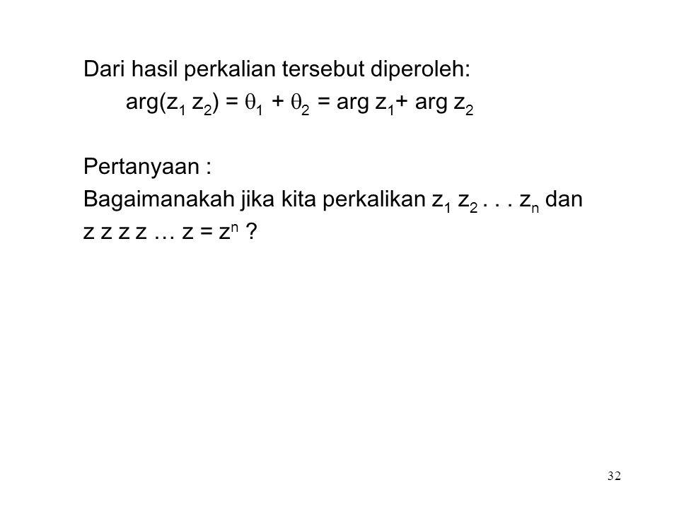 32 Dari hasil perkalian tersebut diperoleh: arg(z 1 z 2 ) =  1 +  2 = arg z 1 + arg z 2 Pertanyaan : Bagaimanakah jika kita perkalikan z 1 z 2...