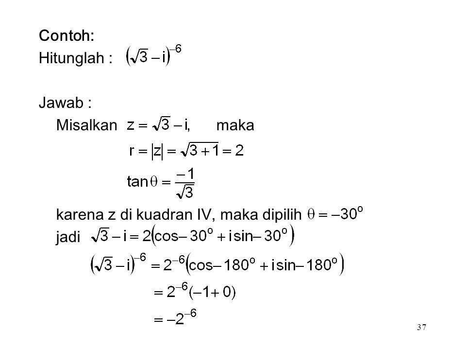 37 Contoh: Hitunglah : Jawab : Misalkan maka karena z di kuadran IV, maka dipilih jadi