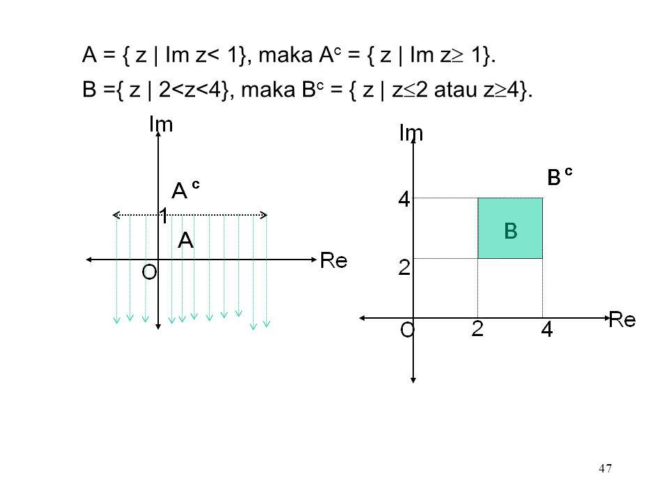 47 A = { z | Im z< 1}, maka A c = { z | Im z  1}.