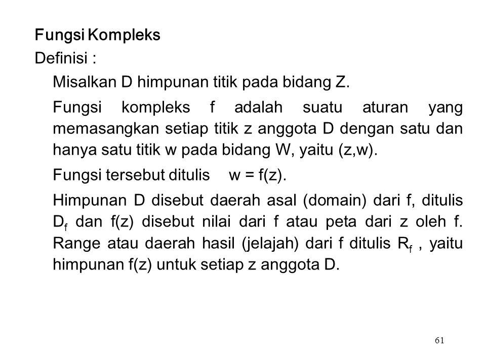 61 Fungsi Kompleks Definisi : Misalkan D himpunan titik pada bidang Z.