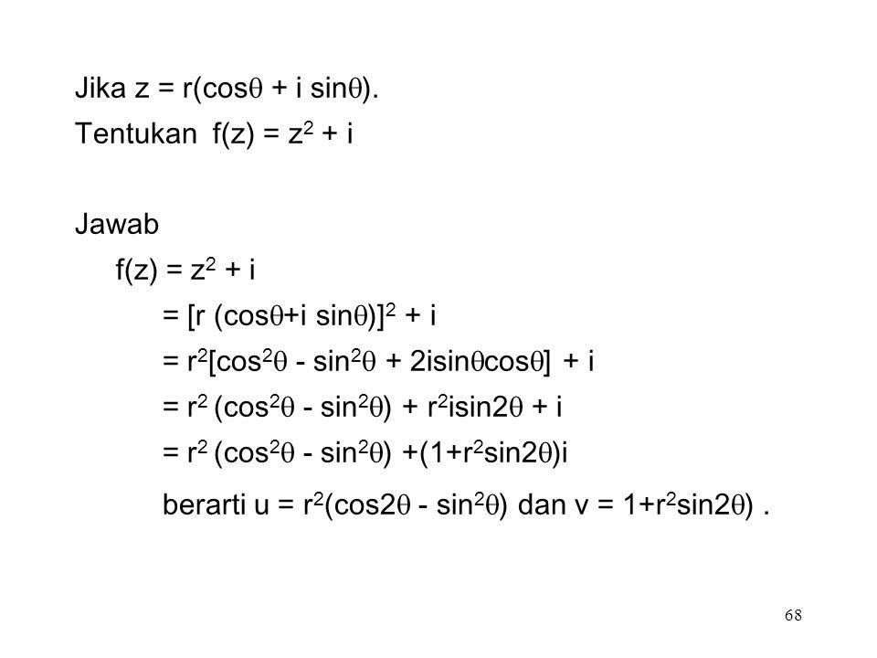 68 Jika z = r(cos  + i sin  ).