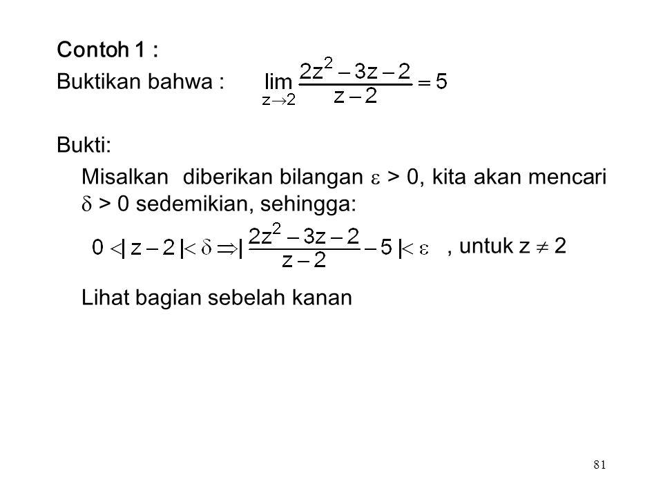 81 Contoh 1 : Buktikan bahwa : Bukti: Misalkan diberikan bilangan  > 0, kita akan mencari  > 0 sedemikian, sehingga:, untuk z  2 Lihat bagian sebelah kanan
