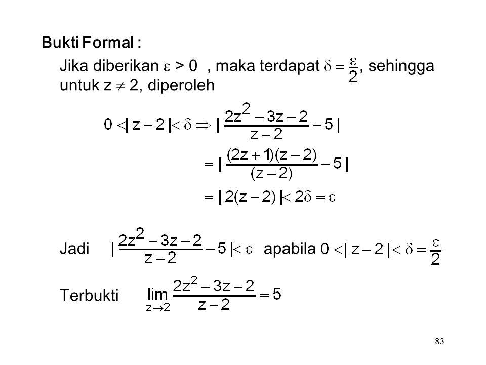 83 Bukti Formal : Jika diberikan  > 0, maka terdapat, sehingga untuk z  2, diperoleh Jadi apabila Terbukti