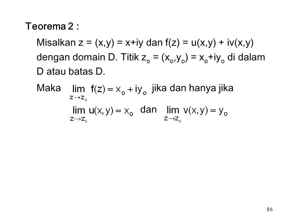 86 Teorema 2 : Misalkan z = (x,y) = x+iy dan f(z) = u(x,y) + iv(x,y) dengan domain D.