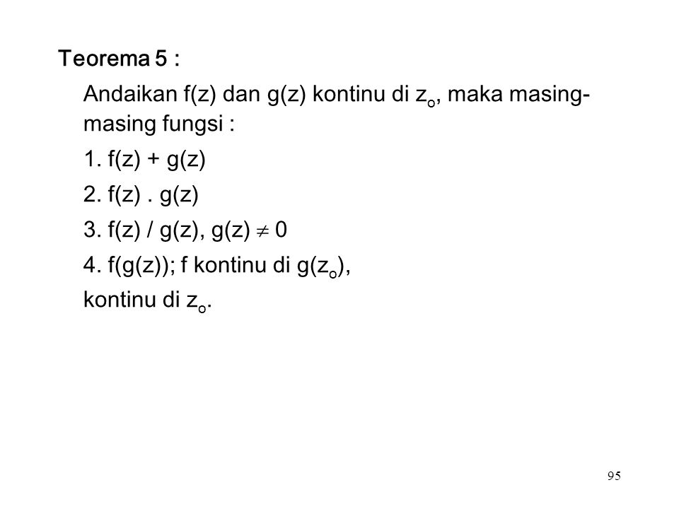 95 Teorema 5 : Andaikan f(z) dan g(z) kontinu di z o, maka masing- masing fungsi : 1.