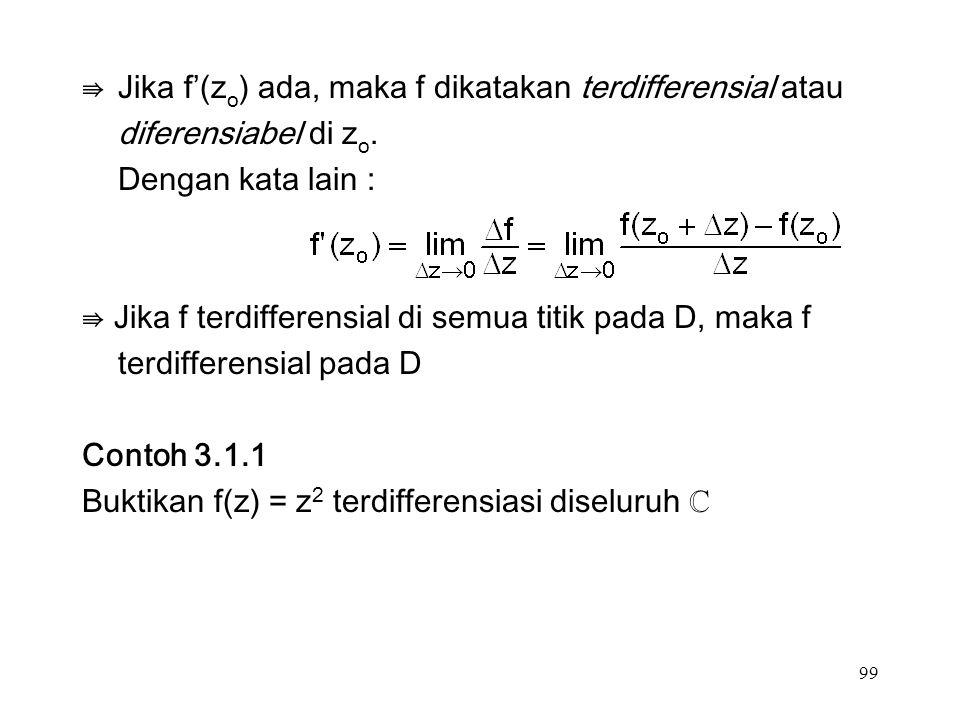 99 ⇛Jika f'(z o ) ada, maka f dikatakan terdifferensial atau diferensiabel di z o.