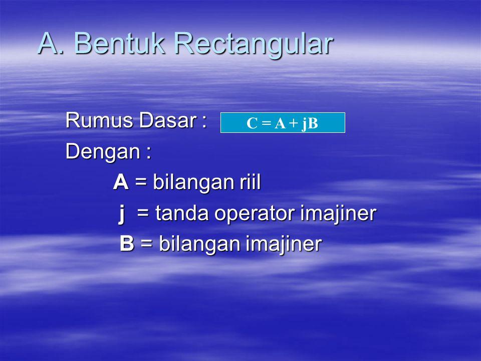 A. Bentuk Rectangular Rumus Dasar : Dengan : A = bilangan riil j = tanda operator imajiner j = tanda operator imajiner B = bilangan imajiner B = bilan