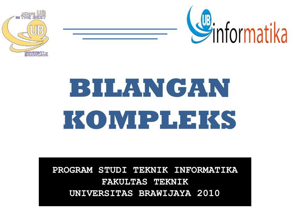 PROGRAM STUDI TEKNIK INFORMATIKA FAKULTAS TEKNIK UNIVERSITAS BRAWIJAYA 2010 BILANGAN KOMPLEKS
