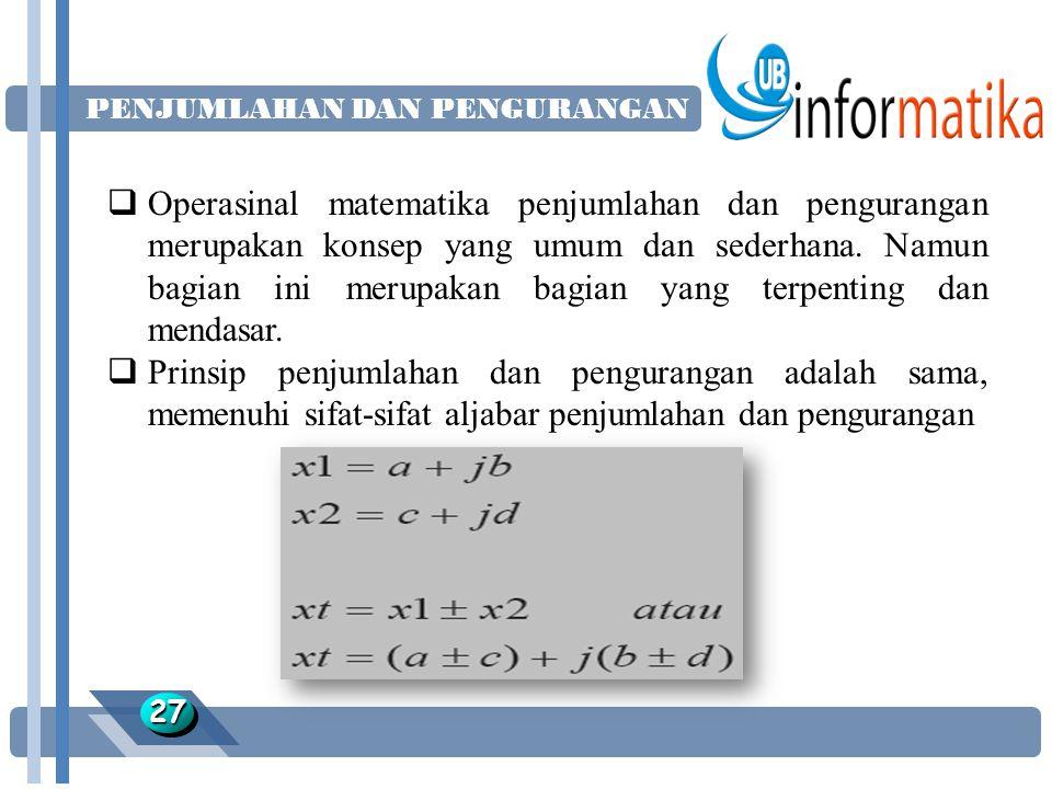 PENJUMLAHAN DAN PENGURANGAN 2727  Operasinal matematika penjumlahan dan pengurangan merupakan konsep yang umum dan sederhana.
