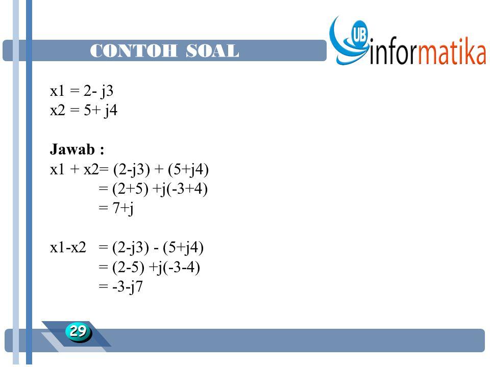 CONTOH SOAL 2929 x1 = 2- j3 x2 = 5+ j4 Jawab : x1 + x2= (2-j3) + (5+j4) = (2+5) +j(-3+4) = 7+j x1-x2= (2-j3) - (5+j4) = (2-5) +j(-3-4) = -3-j7