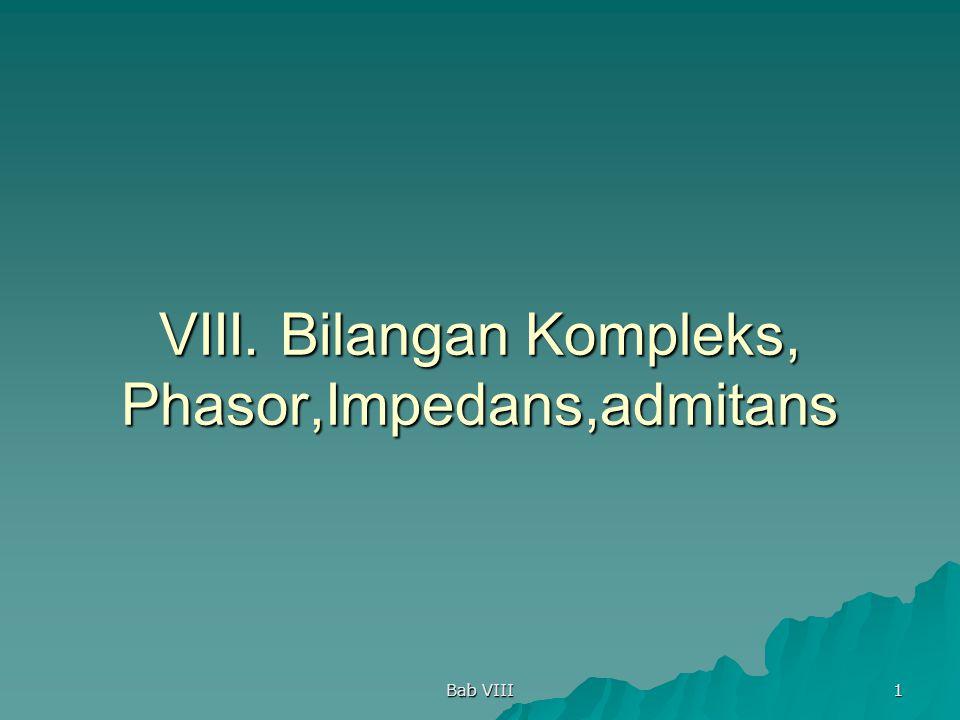 Bab VIII 1 VIII. Bilangan Kompleks, Phasor,Impedans,admitans