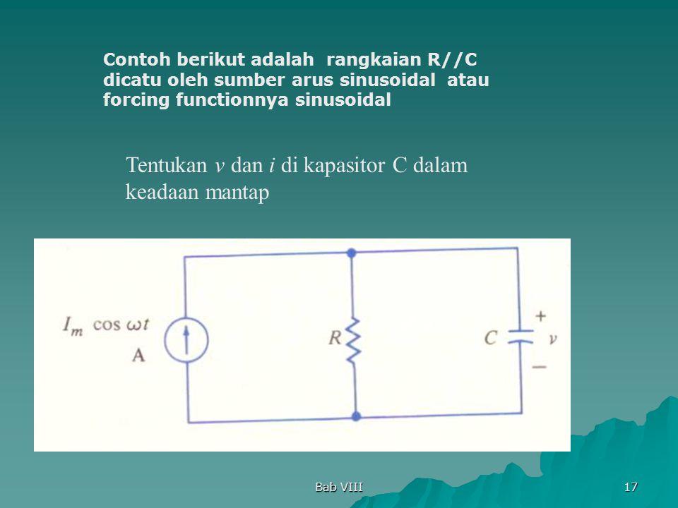 Bab VIII 17 Contoh berikut adalah rangkaian R//C dicatu oleh sumber arus sinusoidal atau forcing functionnya sinusoidal Tentukan v dan i di kapasitor
