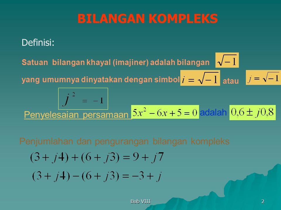 Bab VIII 2 BILANGAN KOMPLEKS Definisi: Satuan bilangan khayal (imajiner) adalah bilangan yang umumnya dinyatakan dengan simbol atau Penyelesaian persa