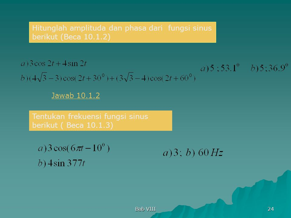 Bab VIII 24 Hitunglah amplituda dan phasa dari fungsi sinus berikut (Beca 10.1.2) Tentukan frekuensi fungsi sinus berikut ( Beca 10.1.3) Jawab 10.1.2