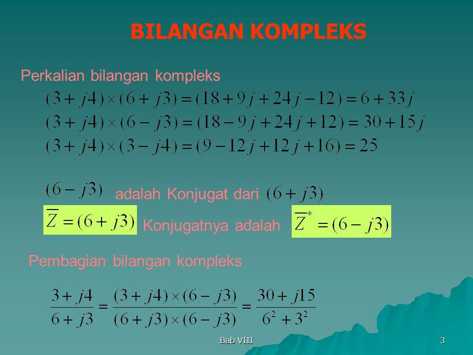 Bab VIII 3 BILANGAN KOMPLEKS Perkalian bilangan kompleks Pembagian bilangan kompleks adalah Konjugat dari Konjugatnya adalah